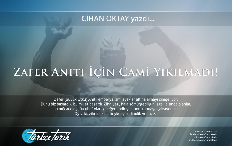 Cihan Oktay - Zafer Anıtı için cami yıkılmadı!