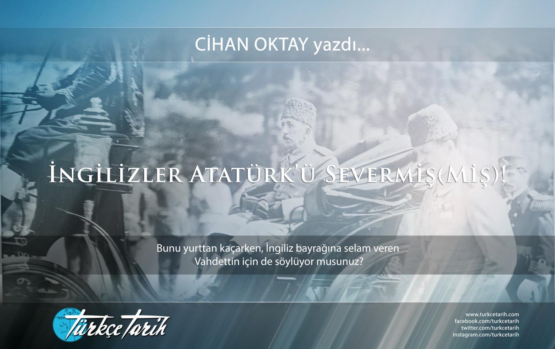 Cihan Oktay - İngilizler, Atatürk'ü severmiş(miş)…!