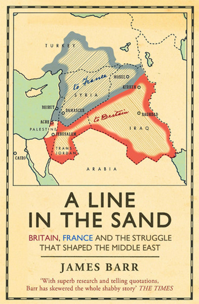 A Line in the Sand: Britain, France and the Struggle That Shaped the Middle East kitap kapağı, James Barr