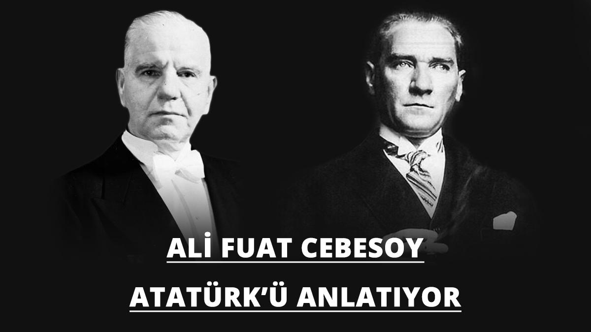 Ali Fuat Cebesoy Atatürk'ü anlatıyor