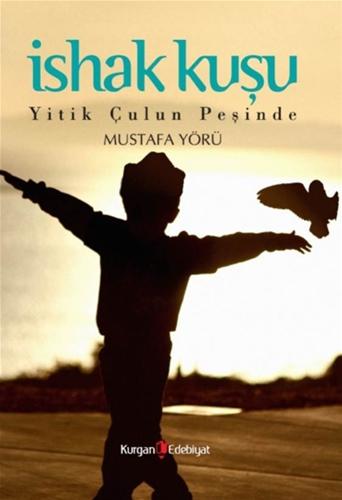 İshak Kuşu Yitik Çulun Peşinde kitap kapağı Mustafa Yörü  Kurgan Edebiyat