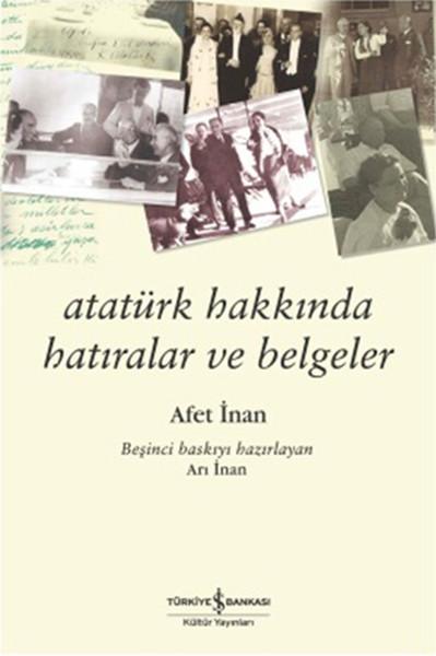 Atatürk Hakkında Hatıralar ve Belgeler kitap kapağı, Prof. Dr. Ayşe Afet İnan