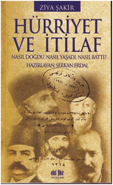 Hürriyet ve İtilaf - Nasıl Doğdu, Nasıl Yaşadı, Nasıl Battı? kitap kapağı, Ziya Şakir
