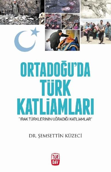 Irak Türklerinin Uğradığı Katliamlar Dr. Şemsettin Küzeci TÜRDAV YAYINLARI