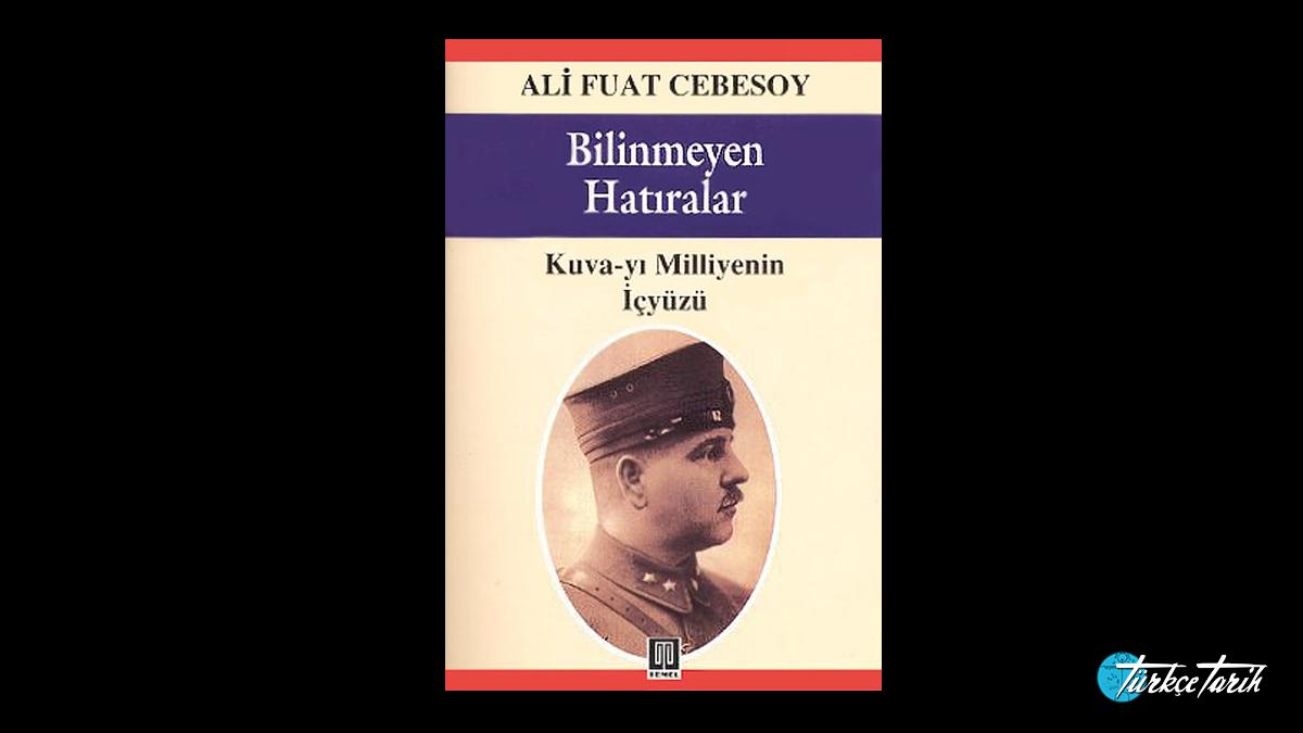 Cebesoy, Ali Fuat; Bilinmeyen Hatıralar Kuva-yı Milliye ve Cumhuriyet Devrimleri, İstanbul: Temel Yayınları, 2001.