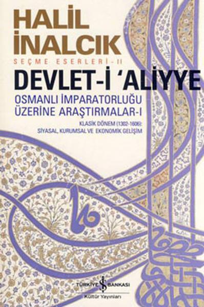 Devlet-i Aliyye - Osmanlı İmparatorluğu Üzerine Araştırmalar I kitap kapağı, Halil İnalcık