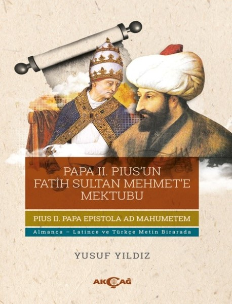Papa II. Pius'un Fatih Sultan Mehmet'e Mektubu Yusuf Yıldız, AKÇAĞ YAYINLARI