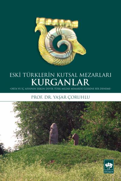 Orta ve İç Asya'nın Erken Devir Türk Mezar Mimarisi Üzerine Bir Deneme Ötüken Prof. Dr. Yaşar Çoruhlu