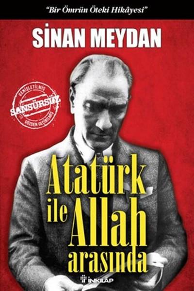 Atatürk ile Allah Arasında - Bir Ömrün Öteki Hikayesi kitap kapağı, Sinan Meydan